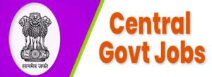 Latest Central Govt Jobs